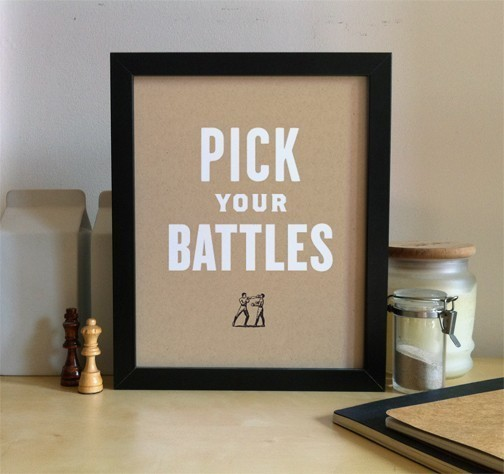 Pick Your Battles screenprint by designer/illustrator, Nick Agin